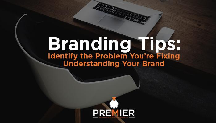 Understanding Your Brand - Premier Branding & Marketing Solutions