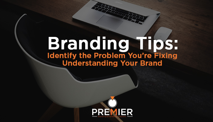 Understanding Your Brand - Premier Branding & Marketing Solutions